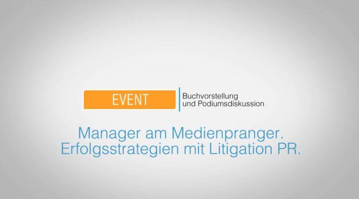 """Buchvorstellung und Podiumsdiskussion: """"Manager am Medienpranger – Erfolgsstrategien mit Litigation-PR"""""""